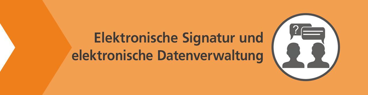 Frage zur elektronischen Signatur und zur elektronischen Datenverwaltung